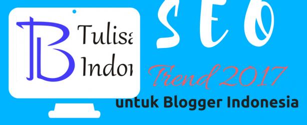 trend seo 2017 untuk blogger indonesia