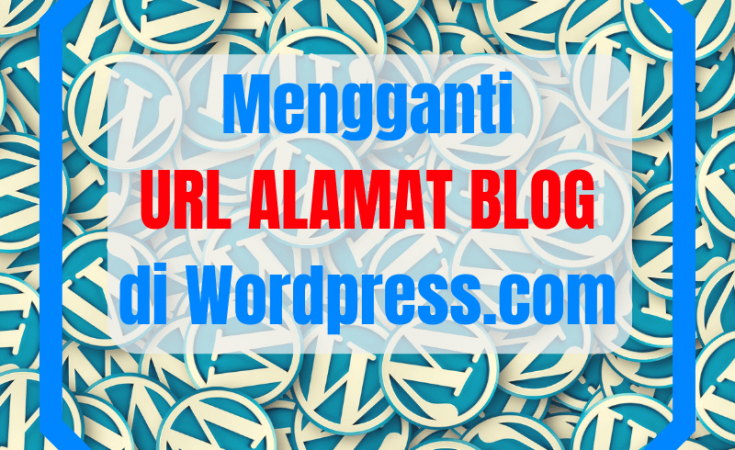 mengganti url alamat blog di wordpress com