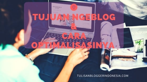 optimaliasi tujuan ngeblog ala tulisan blogger indonesia