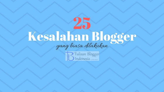 kesalahan blogger pemula maupun non pemula