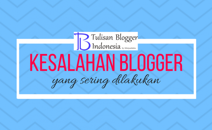 kesalahan blogger yang paling sering dilakukan oleh pemula ataupun bukan pemula